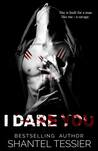 I Dare You by Shantel Tessier