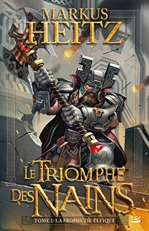 La Prophétie elfique: Le Triomphe des Nains, T2