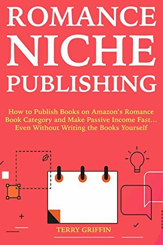 Romance Niche Publishing: How to Publish Books on Amazon's Romance Book Category and Make Passive Income Fast…Even Without Writing the Books Yourself