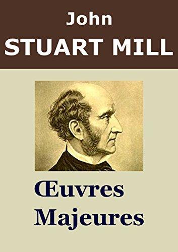 JOHN STUART MILL - Oeuvres: De la liberté, L'Utilitarisme, De l'assujettissement des femmes, La Philosophie de Berkeley (Annoté)