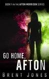 Go Home, Afton: Afton Morrison, Book 1