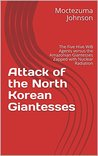 Attack of the North Korean Giantesses: The Five Hive WiB Agents versus the Amazonian Giantesses Zapped with Nuclear Radiation