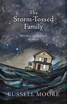 The Storm-Tossed Family by Russell D. Moore