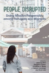 People Disrupted: Doing Mission Responsibly Among Refugees And Migrants