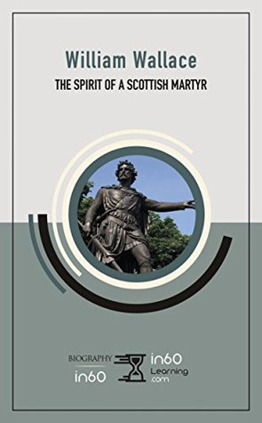 William Wallace: The Spirit of a Scottish Martyr