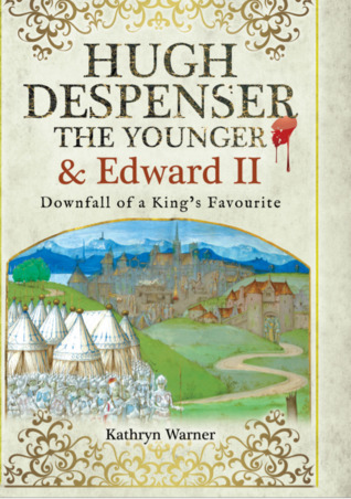 Downfall of a King's Favourite: Edward II and Hugh Despenser the Younger