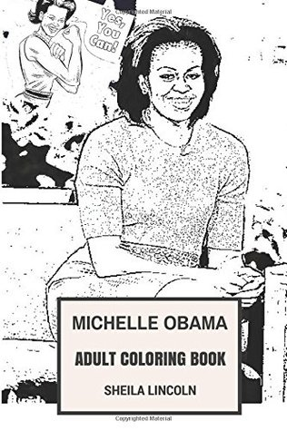 Michelle Obama Adult Coloring Book: First Lady and Professional Lawyer, Advocate for Poverty Awareness and Fashion icon Inspired Adult Coloring Book