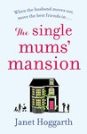 The Single Mums' Mansion: For all fans of Motherland, Allison Pearson and Hurrah for Gin