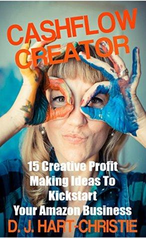 Cashflow Creator - 15 Creative and Profit Making Ideas to Kickstart Your Amazon Business (Cash Flow Creators Book 1)