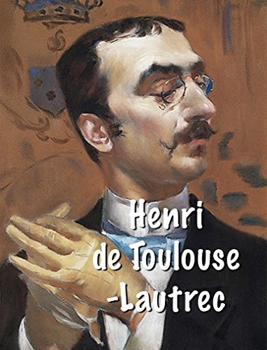Montmartre stars, singers, cabaret dancers, clowns, prostitutes, seamstresses, laundresses in pictures of: Henri Toulouse-Lautrec - more than 110 his best paintings (Impressionism Book 7)