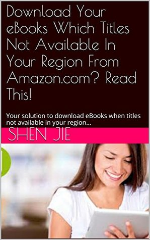 Download Your eBooks Which Titles Not Available In Your Region From Amazon.com? Read This!: Your solution to download eBooks when titles not available in your region...