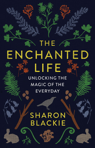 The Enchanted Life: Unlocking the Magic of the Everyday