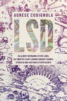 LSD. Storia di una sostanza stupefacente