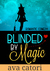 Blinded by Magic by Ava Catori