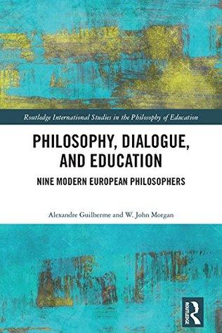 Philosophy, Dialogue, and Education: Nine Modern European Philosophers