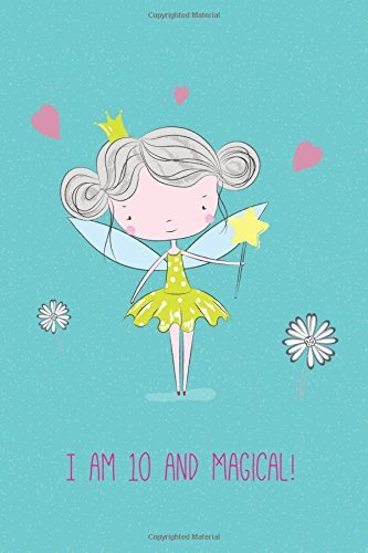 I am 10 and Magical: Cute Girls Journal/Notebook Happy Birthday Gift for 10 Year Old Girls