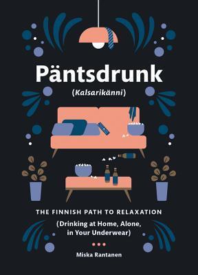 Päntsdrunk (Kalsarikänni): The Finnish Path to Relaxation (Drinking at Home, Alone, in Your Underwear)