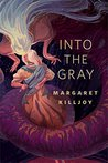 Into the Gray by Margaret Killjoy