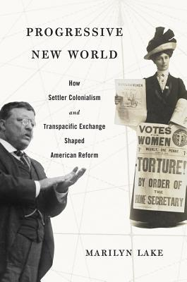 Progressive New World: How Settler Colonialism and Transpacific Exchange Shaped American Reform