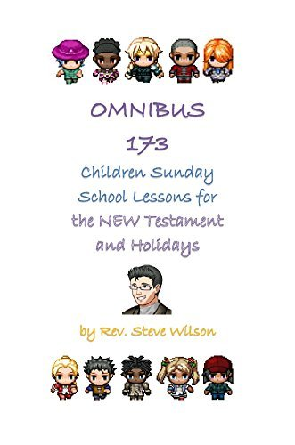 Omnibus 173 Children Sunday School Lessons on the New Testament and Holidays