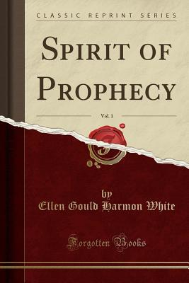 Spirit of Prophecy, Vol. 1