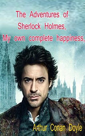 The Adventures of Sherlock Holmes, My own complete happiness