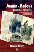 Juanín Y Bedoya, Los Últimos Guerilleros: La Desesperada Apuesta Por La Supervivencia De Dos Míticos Resistentes En La España Franquista De Posguerra