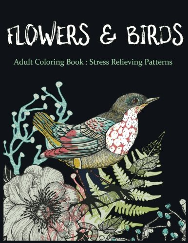 Flowers & Birds: Adult Coloring Book: Stress Relieving Patterns