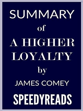 Summary of A Higher Loyalty by James Comey: Finish Entire Book in 15 Minutes