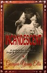 INCANDESCENT: A modern day mingling of Pride & Prejudice and Persuasion
