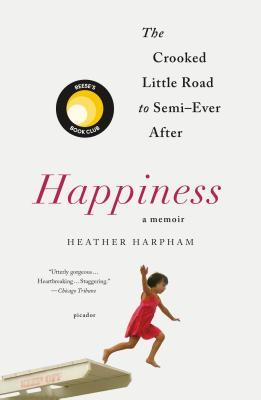 Happiness: A Memoir: How to Build a Family Out of True Love and Spare Parts
