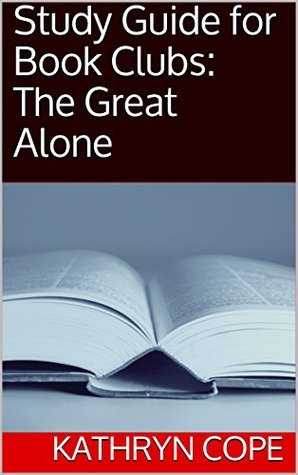 Study Guide for Book Clubs: The Great Alone (Study Guides for Book Clubs 33)