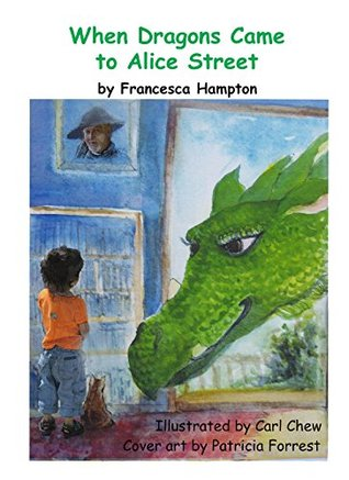 When Dragons Came to Alice Street by Francesca Hampton