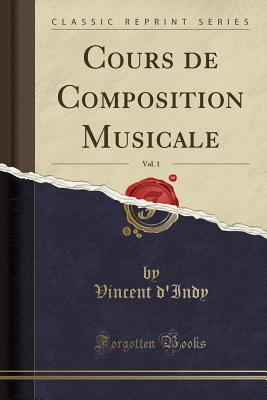 Cours de Composition Musicale, Vol. 1 (Classic Reprint) par Vincent d'Indy