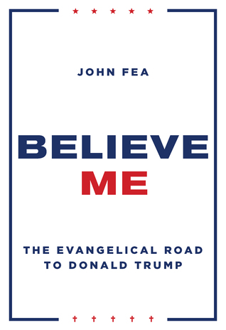 Believe Me: The Evangelical Road to Donald Trump