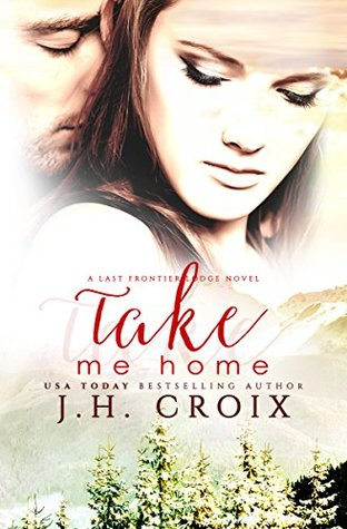 Take Me Home (Last Frontier Lodge, #1)
