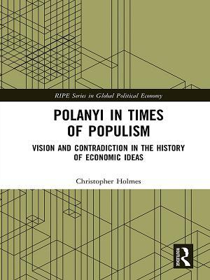 Polanyi in Times of Populism: Vision and Contradiction in the History of Economic Ideas