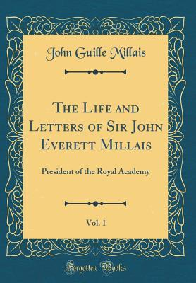 The Life and Letters of Sir John Everett Millais, Vol. 1: President of the Royal Academy