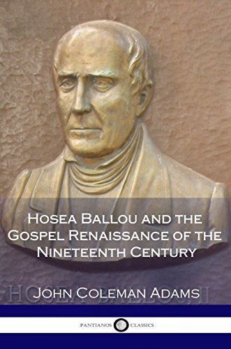 Hosea Ballou and the Gospel Renaissance of the Nineteenth Century: A History of Unitarian Universalism