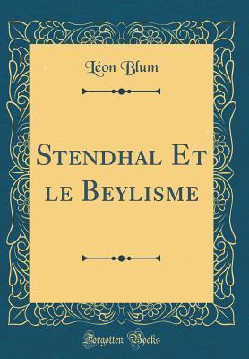 Stendhal Et Le Beylisme (Classic Reprint) par Léon Blum