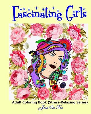 Fascinating Girls: Adult Coloring Book (Stress-Relaxing Series): 40 Beautiful, Unique Lovely Hair Patterns of Fascinating Girls to Color