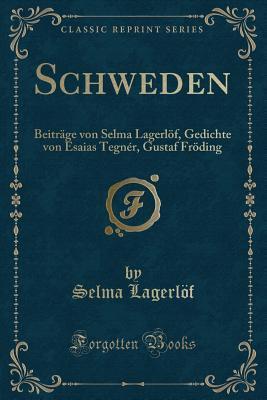 Schweden: Beitr�ge Von Selma Lagerl�f, Gedichte Von Esaias Tegn�r, Gustaf Fr�ding