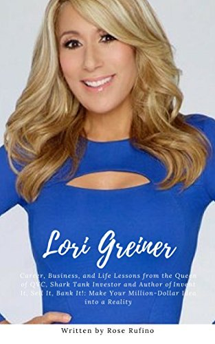 Lori Greiner : Career, Business, and Life Lessons from the Queen of QVC, Shark Tank Investor and Author of Invent It, Sell It, Bank It!: Make Your Million-Dollar Idea into a Reality