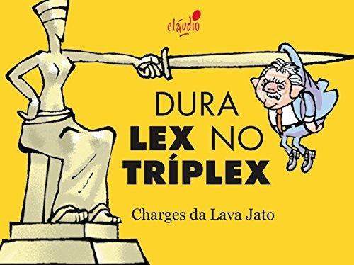 Dura Lex no Tríplex (Humor da Era Lula Livro 6)