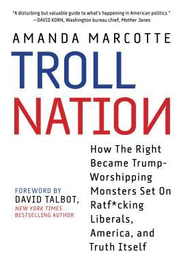 Troll Nation: How the American Right Devolved Into a Clubhouse of Haters