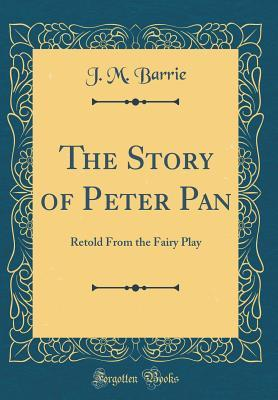 The Story of Peter Pan: Retold from the Fairy Play