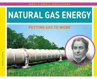 Natural Gas Energy: Putting Gas to Work (Earth's Energy Innovations)