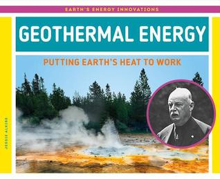 Geothermal Energy: Putting Earth's Heat to Work (Earth's Energy Innovations)