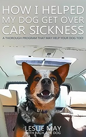 How I Helped My Dog Get Over Carsickness: A thorough program that may help your dog too!