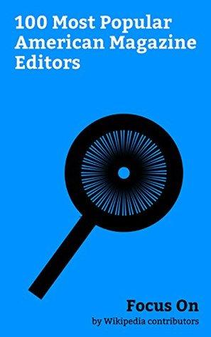 Focus On: 100 Most Popular American Magazine Editors: Rashida Jones, Hugh Hefner, Martha Stewart, Anna Wintour, Boris Johnson, Greg Gutfeld, Fareed Zakaria, ... Gayle King, Pat Buchanan, Lauren Duca, etc.